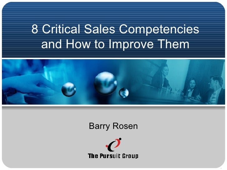 8 Critical Sales Competencies and How to Improve Them Barry Rosen