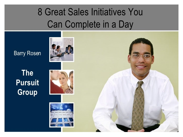 8 Great Sales Initiatives You  Can Complete in a Day  Barry Rosen The Pursuit Group