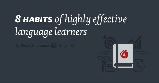 8 habits of highly effective language learners lingualiftBy Philip Seifi from