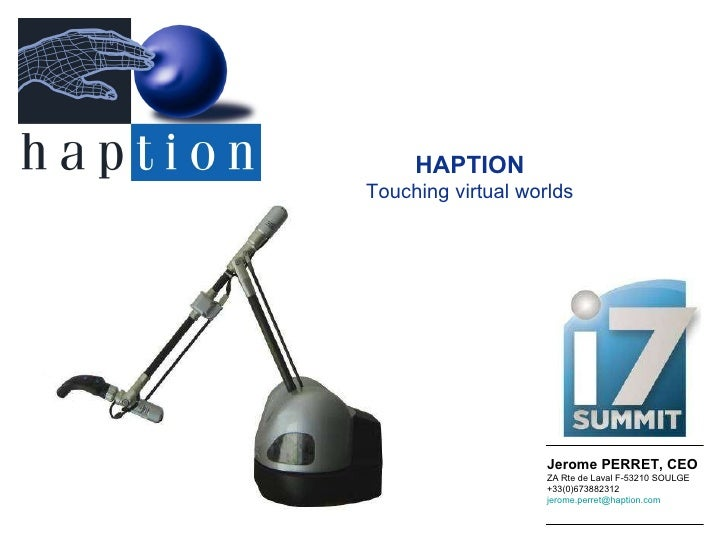Jerome PERRET, CEO ZA Rte de Laval F-53210 SOULGE +33(0)673882312 [email_address]   HAPTION Touching virtual worlds