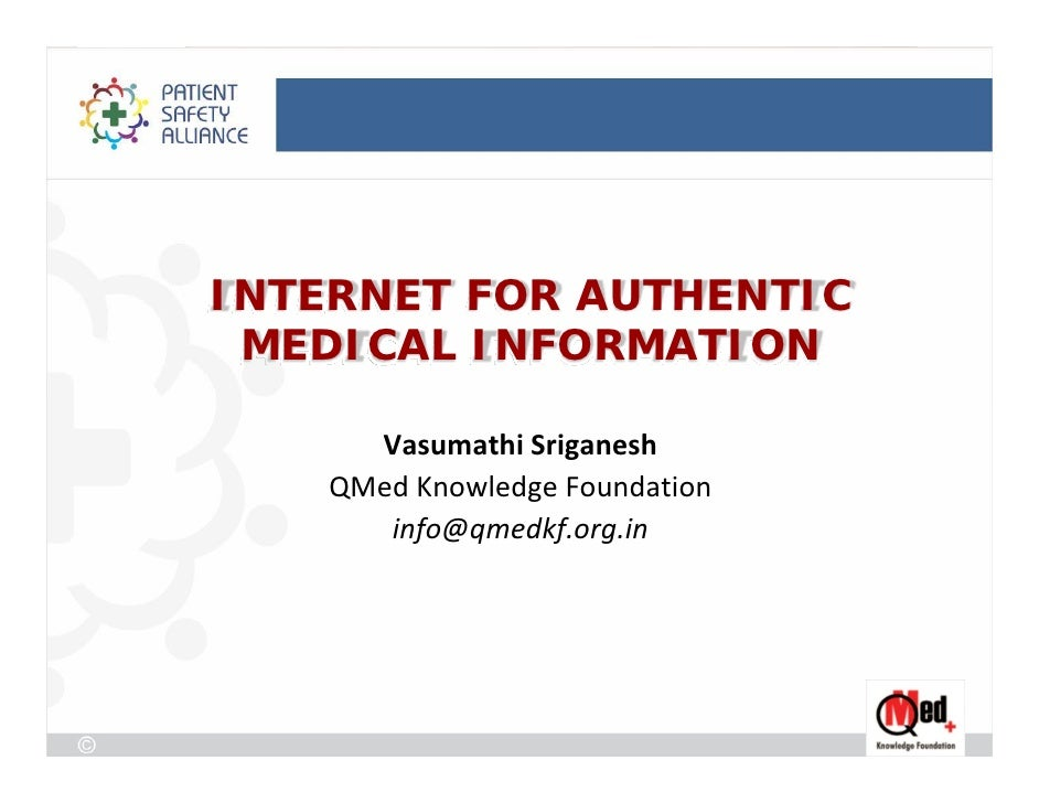 INTERNET FOR AUTHENTIC MEDICAL INFORMATION      VasumathiSriganesh    QMedKnowledgeFoundation       info@qmedkf.org.in