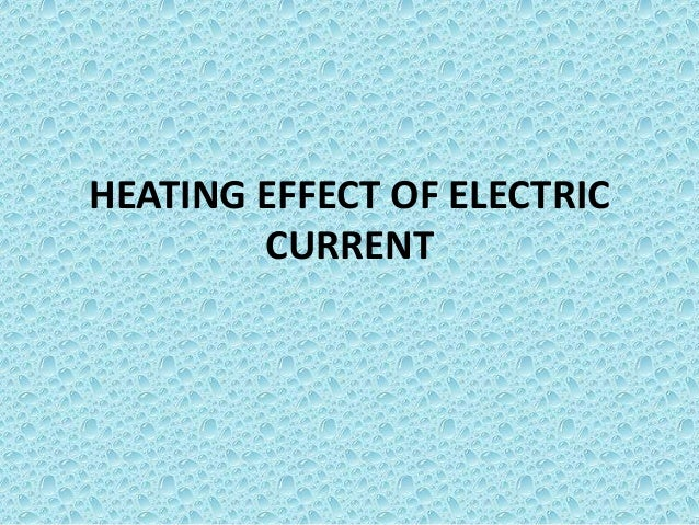 HEATING EFFECT OF ELECTRIC CURRENT