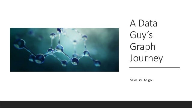 A Data Guy's Graph Journey Miles still to go…