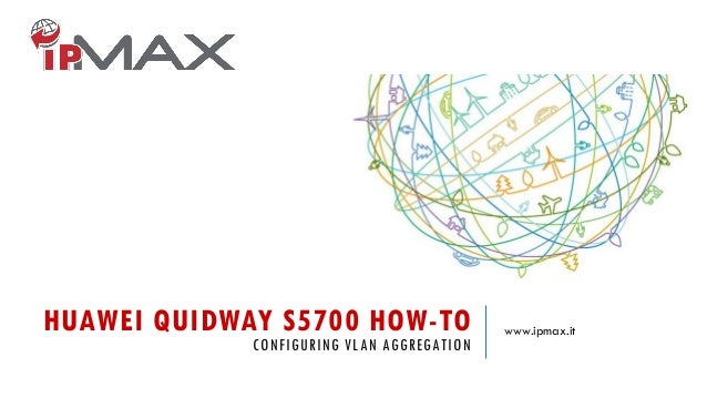 HUAWEI QUIDWAY S5700 HOW-TO CONFIGURING VLAN AGGREGATION www.ipmax.it