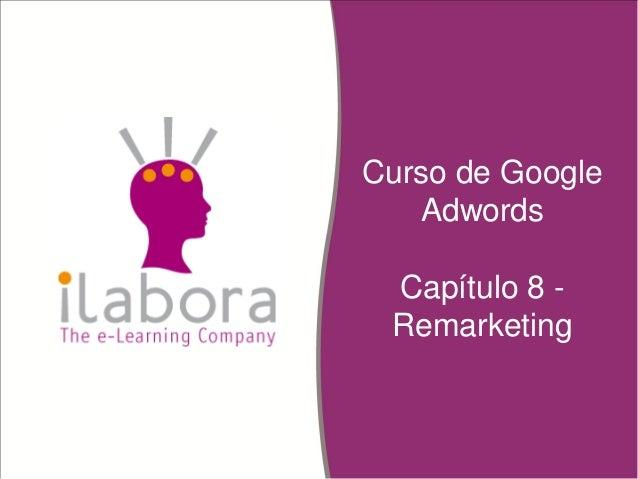 Curso de Google Adwords Capítulo 8 - Remarketing