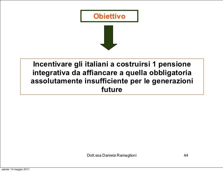 Obiettivo                         Incentivare gli italiani a costruirsi 1 pensione                        integrativa da a...