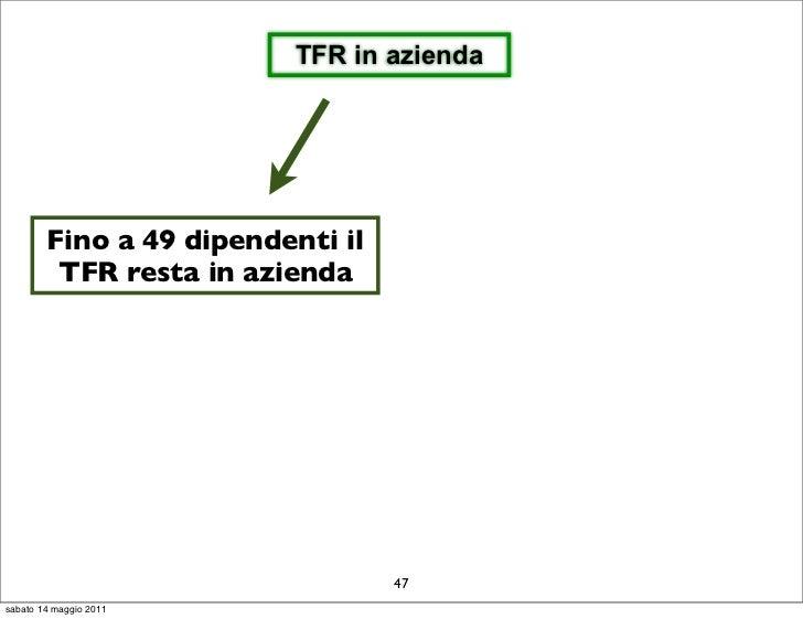 TFR in azienda        Fino a 49 dipendenti il         TFR resta in azienda                                  47sabato 14 ma...