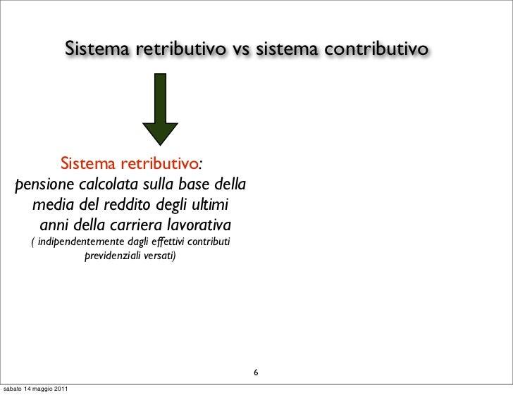 Sistema retributivo vs sistema contributivo         Sistema retributivo:   pensione calcolata sulla base della     media d...