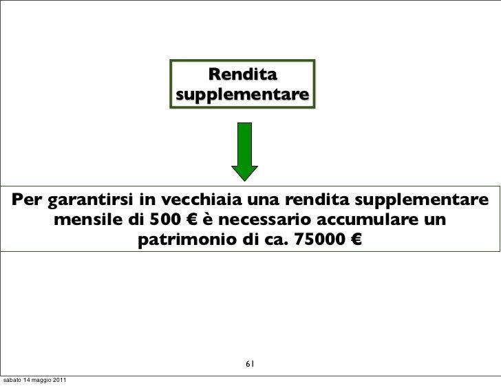 Rendita                        supplementare  Per garantirsi in vecchiaia una rendita supplementare       mensile di 500 €...