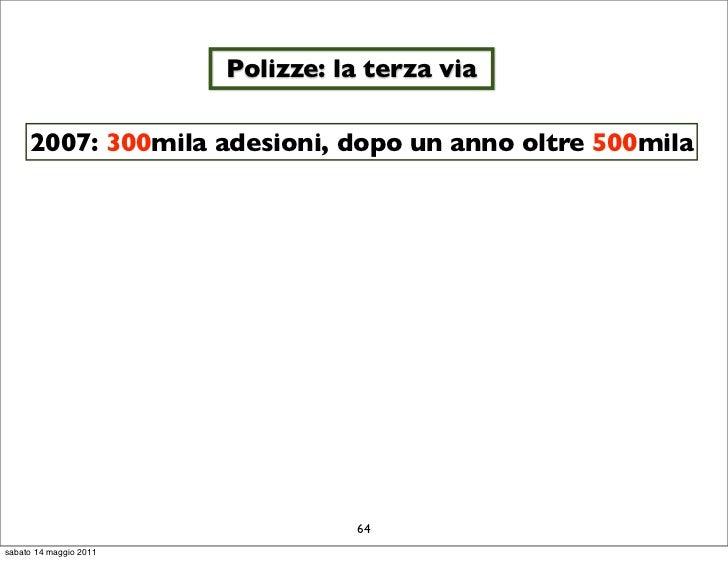Polizze: la terza via     2007: 300mila adesioni, dopo un anno oltre 500mila                                  64sabato 14 ...