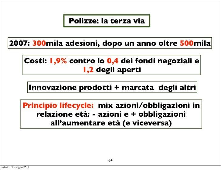 Polizze: la terza via     2007: 300mila adesioni, dopo un anno oltre 500mila                Costi: 1,9% contro lo 0,4 dei ...