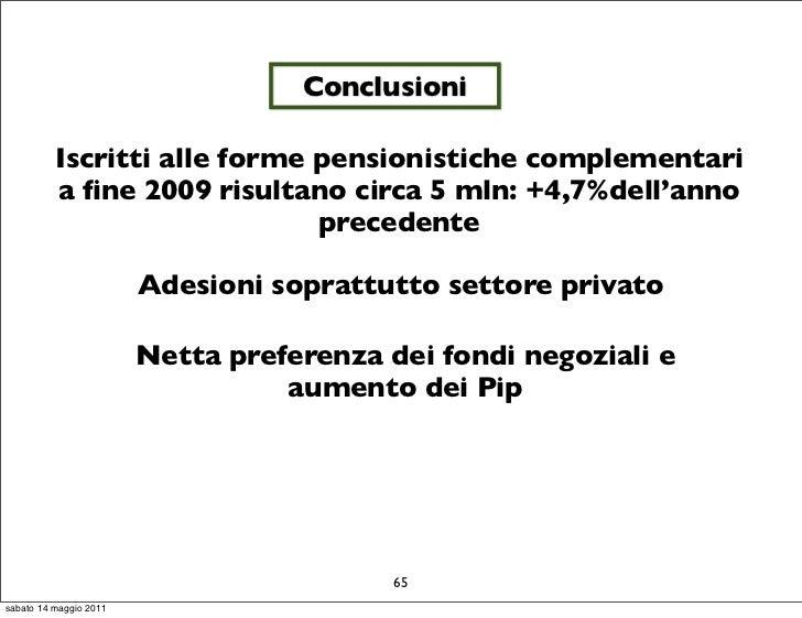 Conclusioni          Iscritti alle forme pensionistiche complementari          a fine 2009 risultano circa 5 mln: +4,7%dell...