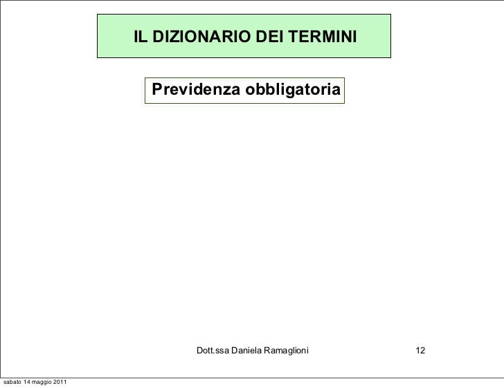 IL DIZIONARIO DEI TERMINI                          Previdenza obbligatoria                               Dott.ssa Daniela ...