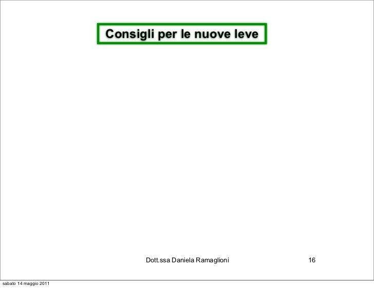Consigli per le nuove leve                              Dott.ssa Daniela Ramaglioni   16sabato 14 maggio 2011