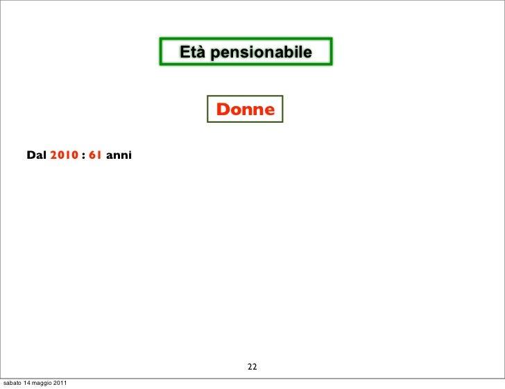 Età pensionabile                                Donne       Dal 2010 : 61 anni                                    22sabato...