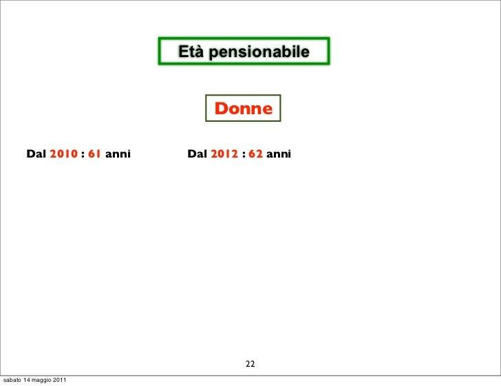 Età pensionabile                                 Donne       Dal 2010 : 61 anni    Dal 2012 : 62 anni                     ...