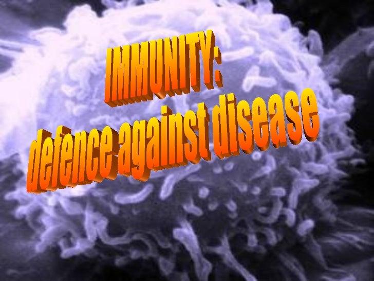 IMMUNITY: defence against disease