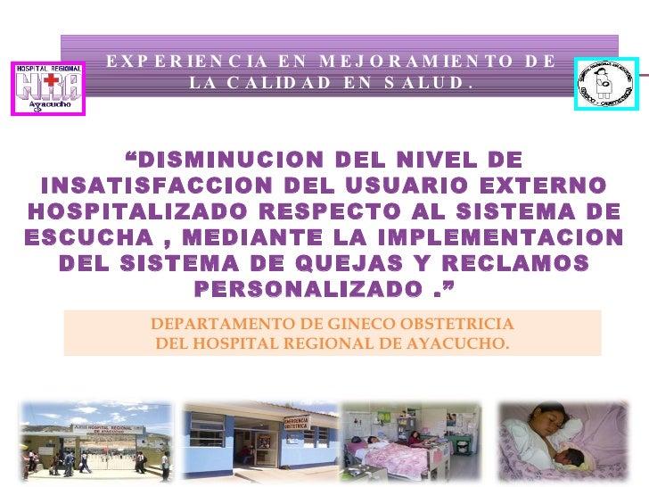 """"""" DISMINUCION DEL NIVEL DE INSATISFACCION DEL USUARIO EXTERNO HOSPITALIZADO RESPECTO AL SISTEMA DE ESCUCHA , MEDIANTE LA I..."""