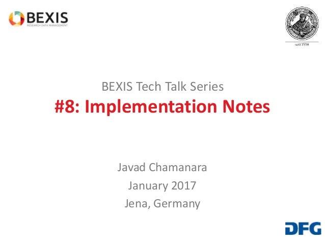 BEXIS Tech Talk Series #8: Implementation Notes Javad Chamanara January 2017 Jena, Germany