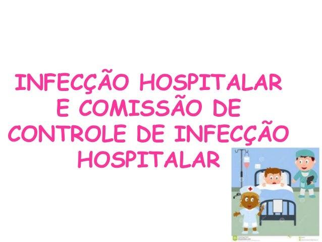 INFECÇÃO HOSPITALAR E COMISSÃO DE CONTROLE DE INFECÇÃO HOSPITALAR