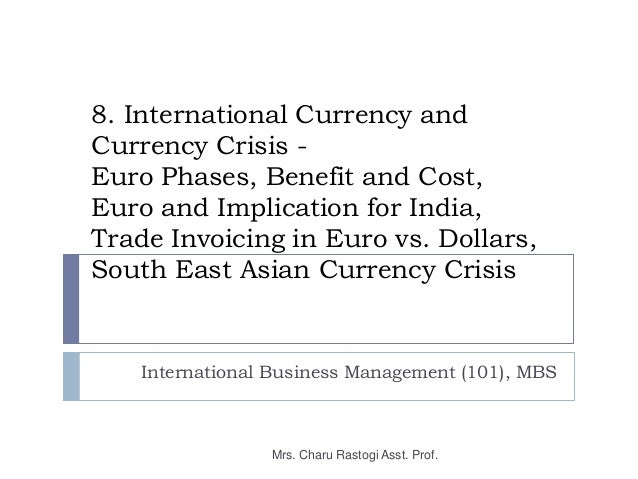 8. International Currency andCurrency Crisis -Euro Phases, Benefit and Cost,Euro and Implication for India,Trade Invoicing...