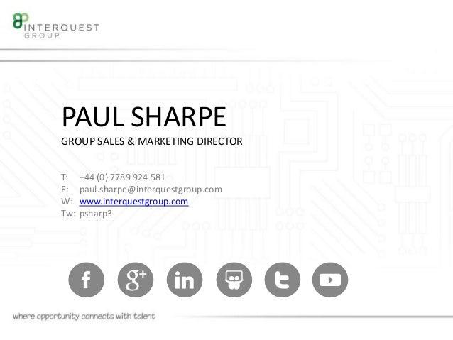 PAUL SHARPE GROUP SALES & MARKETING DIRECTOR T: E: W: Tw: +44 (0) 7789 924 581 paul.sharpe@interquestgroup.com www.interqu...