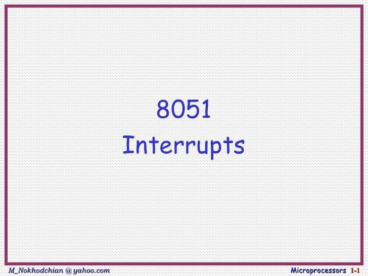 8051                            InterruptsM_Nokhodchian @ yahoo.com                Microprocessors 1-1