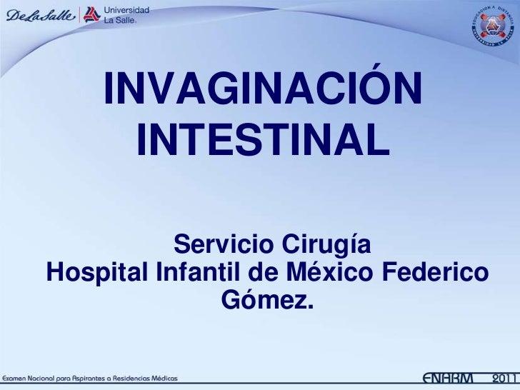 INVAGINACIÓN      INTESTINAL           Servicio CirugíaHospital Infantil de México Federico              Gómez.