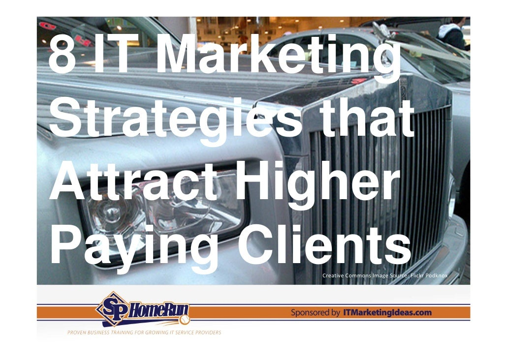 8 IT MarketingStrategies thatAttract HigherPaying Clients           Creative Commons Image Source: Flickr Podknox