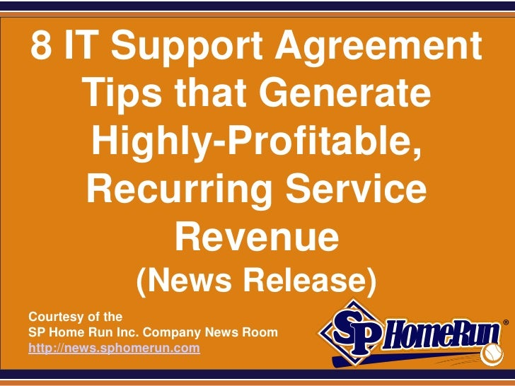 SPHomeRun.com  8 IT Support Agreement     Tips that Generate      Highly-Profitable,     Recurring Service          Revenu...