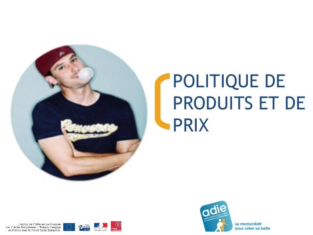 POLITIQUE DE  PRODUITS ET DE  PRIX