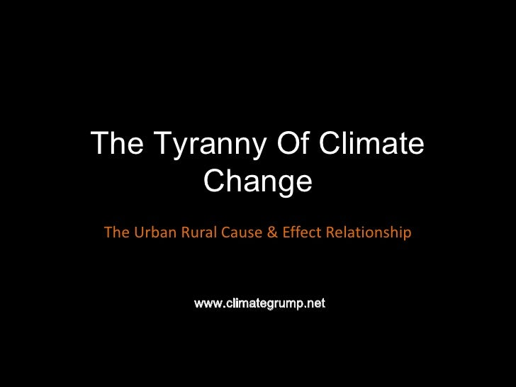 The Tyranny Of Climate Change The Urban Rural Cause & Effect Relationship www.climategrump.net