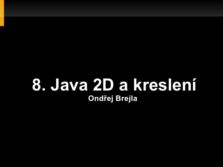 8. Java 2D a kreslení       Ondřej Brejla
