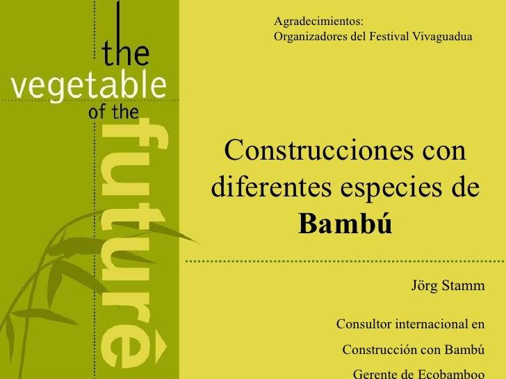 Agradecimientos:     Organizadores del Festival Vivaguadua Construcciones condiferentes especies de       Bambú           ...