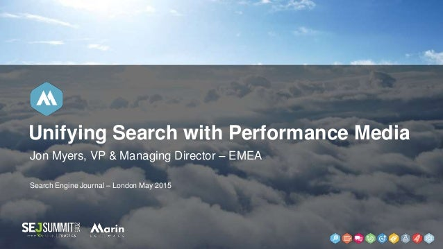 Jon Myers, VP & Managing Director – EMEA Search Engine Journal – London May 2015 Unifying Search with Performance Media