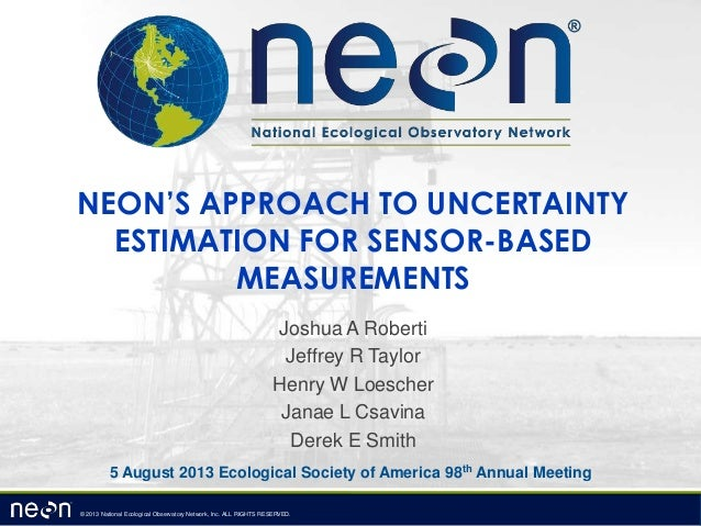 © 2013 National Ecological Observatory Network, Inc. ALL RIGHTS RESERVED. NEON'S APPROACH TO UNCERTAINTY ESTIMATION FOR SE...