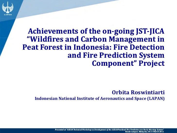 "AchievementsoftheongoingJSTJICA AchievementsoftheongoingJST ""WildfiresandCarbonManagementinPeatForestin..."
