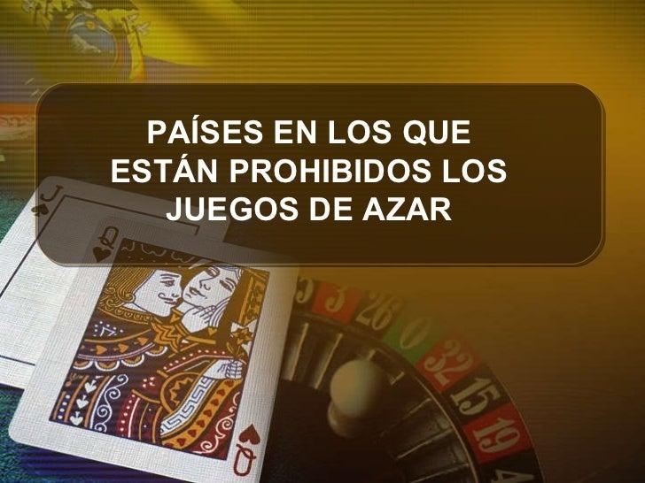 PAÍSES EN LOS QUE ESTÁN PROHIBIDOS LOS JUEGOS DE AZAR