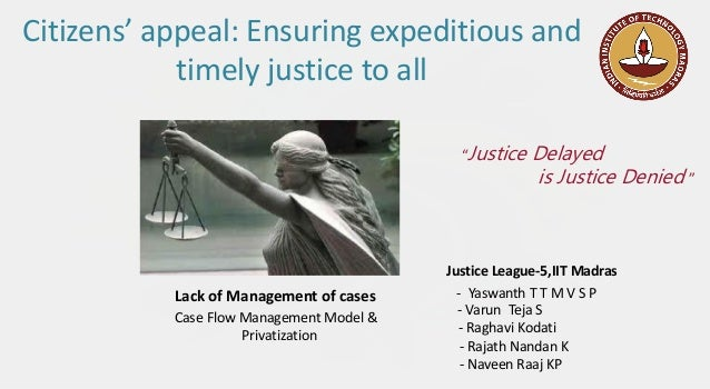 Citizens' appeal: Ensuring expeditious and timely justice to all Lack of Management of cases Case Flow Management Model & ...