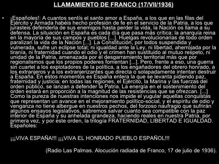 <ul><li>LLAMAMIENTO DE FRANCO (17/VII/1936) </li></ul><ul><li>¡Españoles!: A cuantos sentís el santo amor a España, a los ...