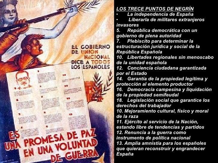 <ul><li>LOS TRECE PUNTOS DE NEGRÍN </li></ul><ul><li>La independencia de España </li></ul><ul><li>Liberarla de militares e...