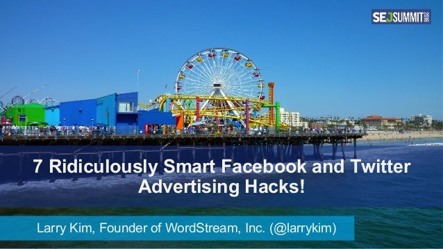 #SocialPro #XXa @SpeakerName 7 Ridiculously Smart Facebook and Twitter Advertising Hacks! Larry Kim, Founder of WordStream...