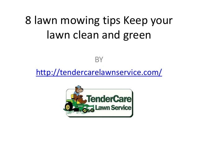 8 lawn mowing tips Keep your lawn clean and green BY http://tendercarelawnservice.com/
