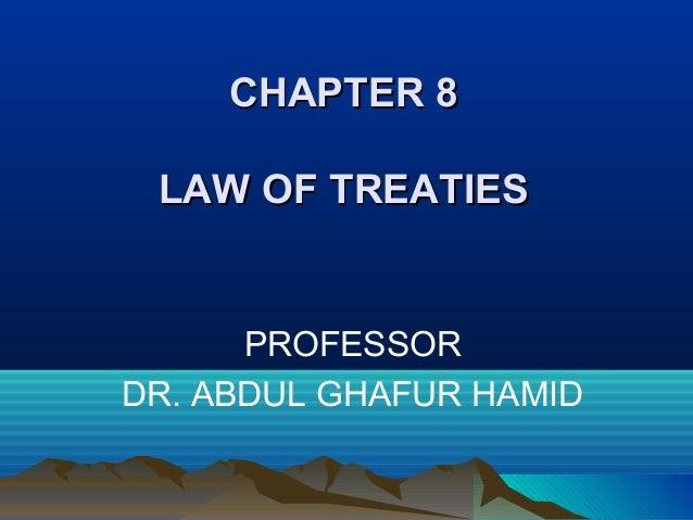 CHAPTER 8CHAPTER 8LAW OF TREATIESLAW OF TREATIESPROFESSORDR. ABDUL GHAFUR HAMID