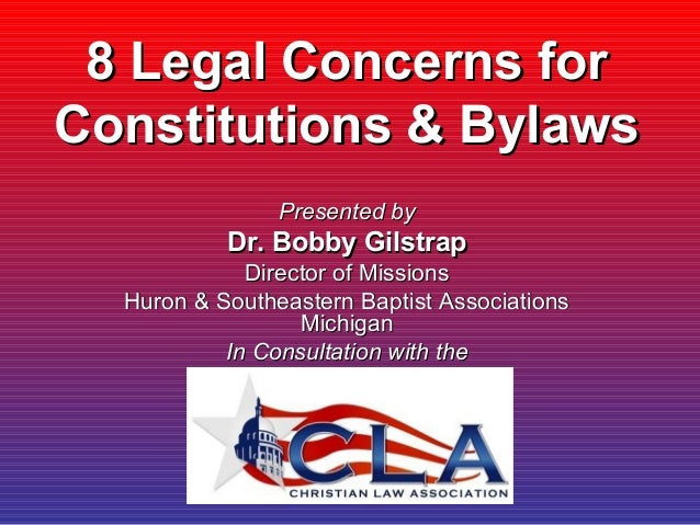 8 Legal Concerns for8 Legal Concerns for Constitutions & BylawsConstitutions & Bylaws Presented byPresented by Dr. Bobby G...