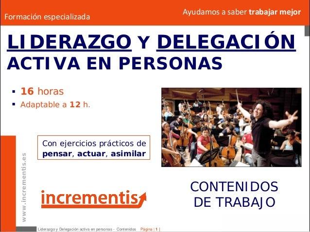 Liderazgo y Delegación activa en personas - Contenidos Página | 1 | www.incrementis.es Ayudamosasabertrabajarmejor LID...