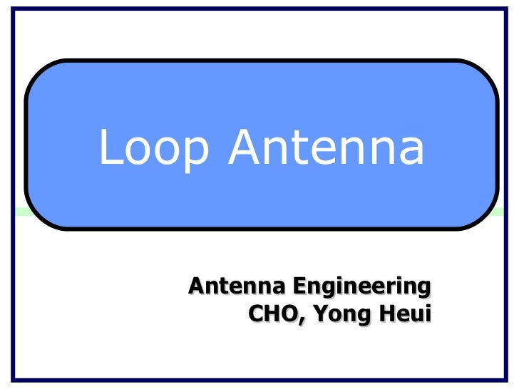 Antenna Engineering CHO, Yong Heui Loop Antenna