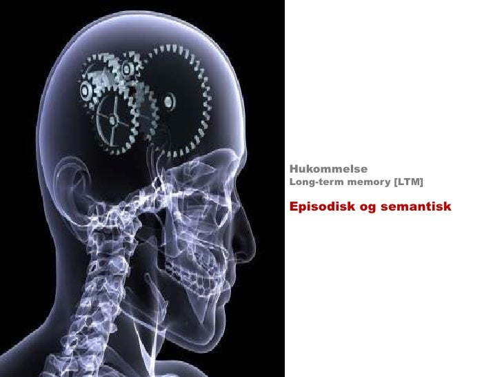 Hukommelse<br />Long-term memory [LTM]<br />Episodisk og semantisk<br />