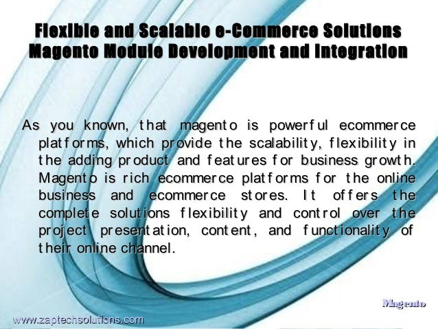 Flexible and Scalable e-Commerce Solutions  Magento Module Development and Integration As you known, t hat magent o is pow...