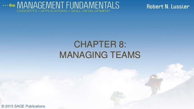 CHAPTER 8: MANAGING TEAMS CH 8 © 2015 SAGE Publications